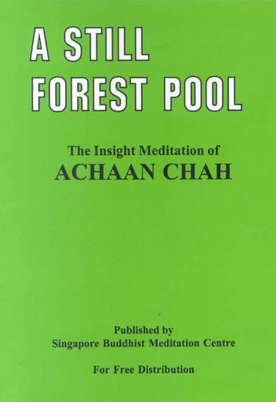 A still forest pool the insight meditation of Achaan Chah